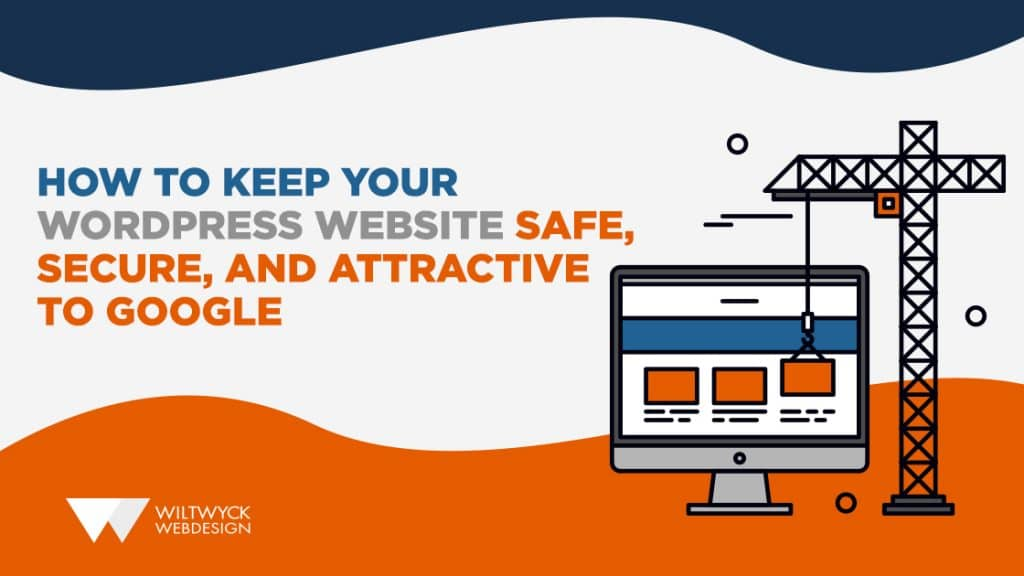 How To Keep Your WordPress Website Safe, Secure, and Attractive to Google